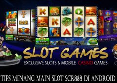 Tips Menang Main Slot Scr888 Di Android